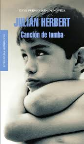 Julián Herbert, Canción de tumba, Random House Mondadori, Barcelona, 2011.