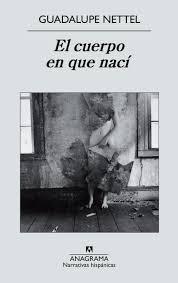 Guadalupe Nettel, El cuerpo en que nací, Anagrama, Barcelona, 2011.