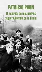 Patricio Pron, El espíritu de mis padres sigue subiendo en la lluvia, Mondadori, Barcelona, 2011.