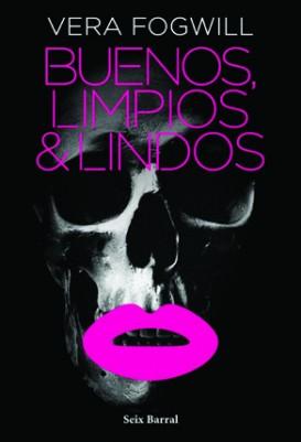 Buenos, limpios y lindos  Vera Fogwill Seix Barral Buenos Aires, 2013. 392 pp.
