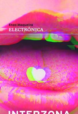 Electrónica Enzo Maqueira Interzona Buenos Aires, 2014. 128 pp.