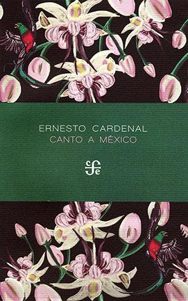 Ernesto Cardenal, Canto a México.